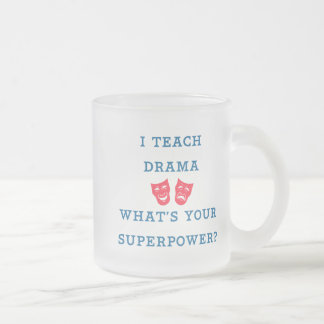 I Teach Drama What's Your Superpower? Frosted Glass Coffee Mug