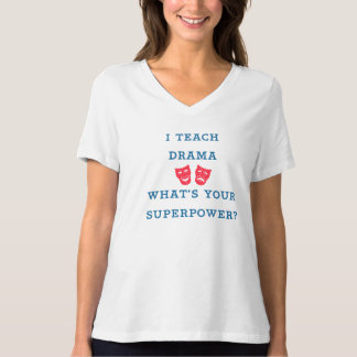 I Teach Drama What's Your Superpower? T-Shirt