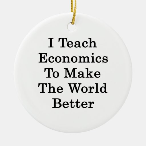 I Teach Economics To Make The World Better Double-Sided Ceramic Round Christmas Ornament