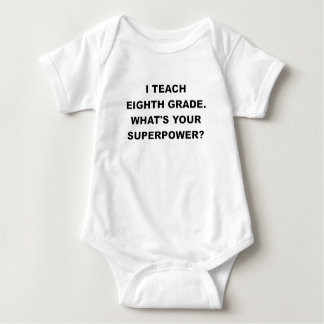 I TEACH EIGHTH GRADE WHATS YOUR SUPERPOWER.png Baby Bodysuit