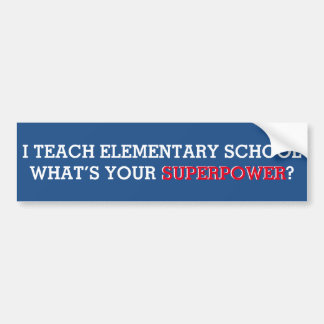 I Teach Elementary School What's Your Superpower Bumper Stickers