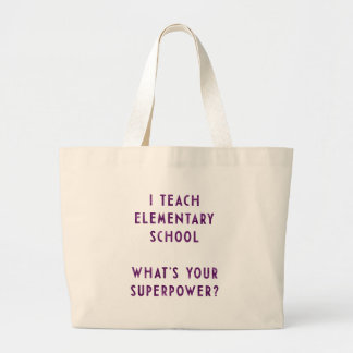 I Teach Elementary School What's Your Superpower? Large Tote Bag
