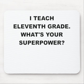 I TEACH ELEVENTH GRADE WHATS YOUR SUPERPOWER.png Mouse Pad