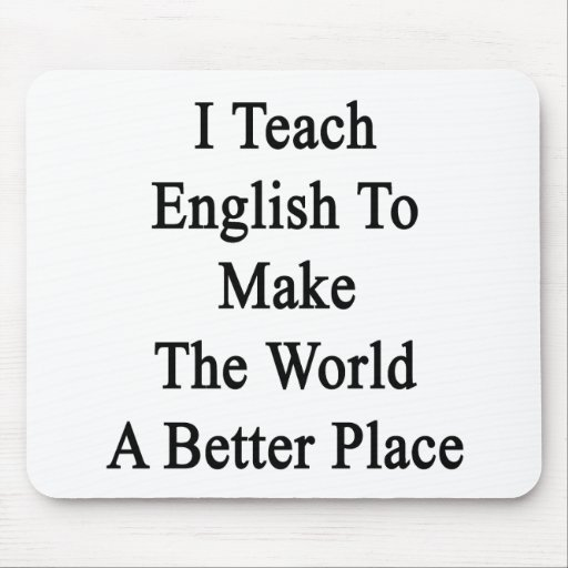 I Teach English To Make The World A Better Place Mouse Pad