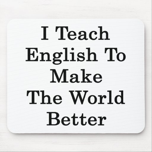 I Teach English To Make The World Better Mouse Pads