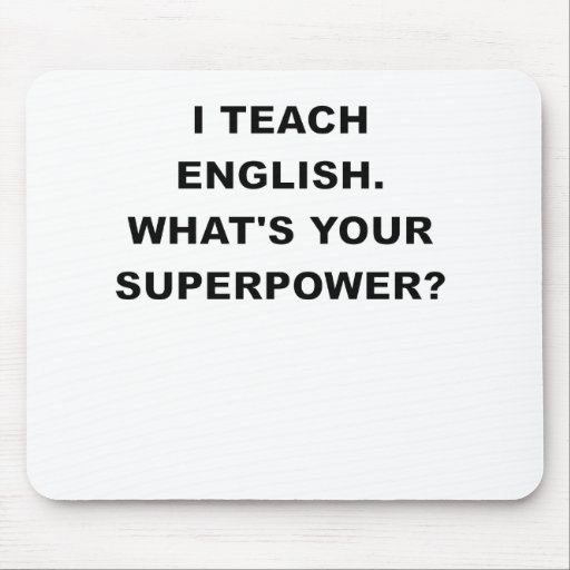 I TEACH ENGLISH WHATS YOUR SUPERPOWER.png Mouse Pad