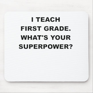 I TEACH FIRST GRADE WHATS YOUR SUPERPOWER.png Mouse Pad