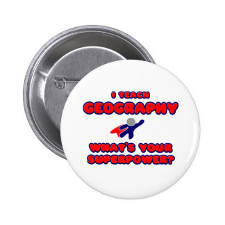 I Teach Geography .. What's Your Superpower? Pinback Button