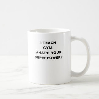 I TEACH GYM WHATS YOUR SUPERPOWER.png Classic White Coffee Mug