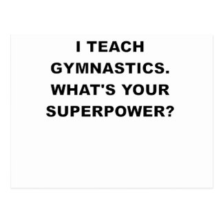 I TEACH GYMNASTICS WHATS YOUR SUPERPOWER.png Postcard