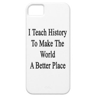 I Teach History To Make The World A Better Place iPhone 5 Case