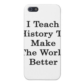 I Teach History To Make The World Better iPhone 5 Case