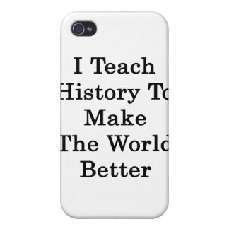 I Teach History To Make The World Better iPhone 4 Covers