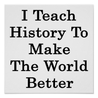 I Teach History To Make The World Better Poster