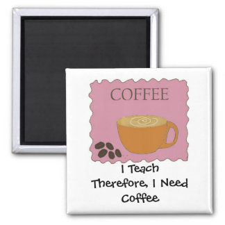 I Teach Humorous Coffee Design With Saying 2 Inch Square Magnet