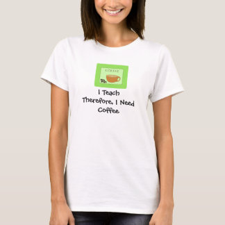 I Teach Humorous Coffee Design With Saying T-Shirt