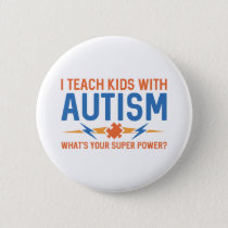 I Teach Kids With Autism Button