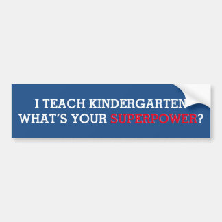 I Teach Kindergarten What's Your Superpower Car Bumper Sticker
