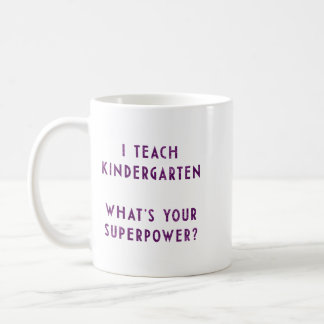 I Teach Kindergarten What's Your Superpower? Coffee Mug