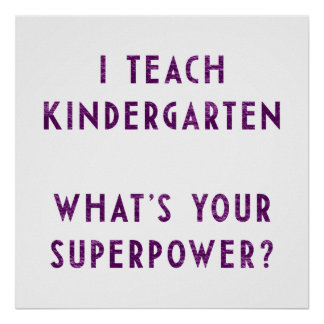 I Teach Kindergarten What's Your Superpower? Poster