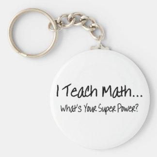 I Teach Math Whats Your Super Power Key Chain