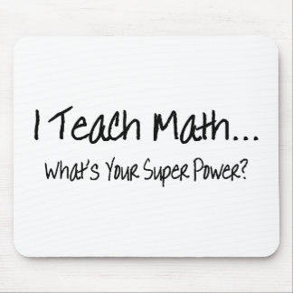 I Teach Math Whats Your Super Power Mouse Pad