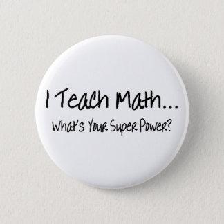I Teach Math Whats Your Super Power Pinback Button