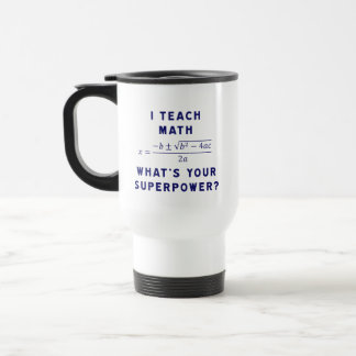 I Teach Math / What's Your Superpower? 15 Oz Stainless Steel Travel Mug