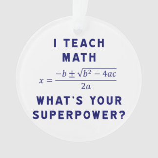 I Teach Math What's Your Superpower? Ornament