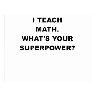 I TEACH MATH WHATS YOUR SUPERPOWER.png Postcard
