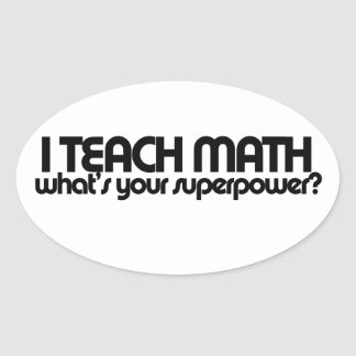 I teach math what's your superpower oval stickers