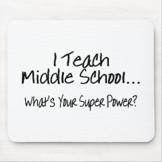 I Teach Middle School Whats Your Super Power Mouse Pad
