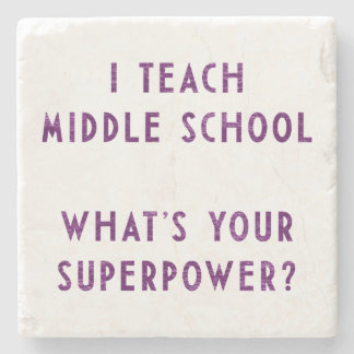 I Teach Middle School What's Your Superpower? Stone Beverage Coaster