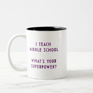 I Teach Middle School What's Your Superpower? Two-Tone Coffee Mug