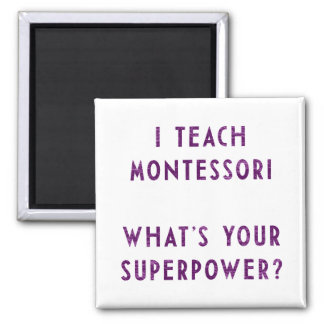 I Teach Montessori What's Your Superpower? 2 Inch Square Magnet