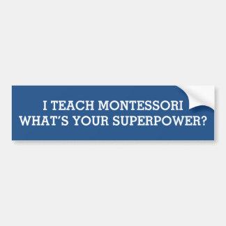 I Teach Montessori What's Your Superpower Car Bumper Sticker