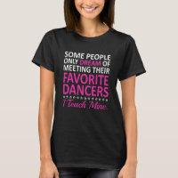 I Teach My Favorite Dancers Funny Dance Teacher T-Shirt