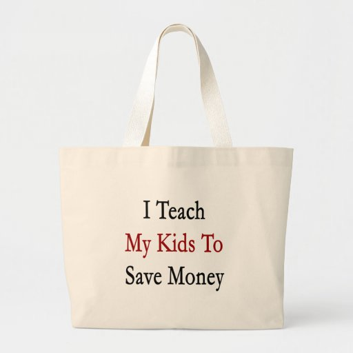 I Teach My Kids To Save Money Canvas Bags
