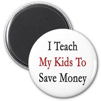 I Teach My Kids To Save Money Magnet