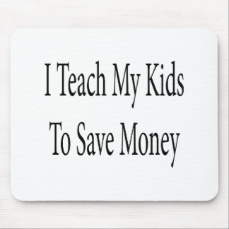 I Teach My Kids To Save Money Mouse Pads