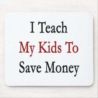 I Teach My Kids To Save Money Mouse Pad