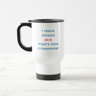 I Teach Physics What's Your Superpower Travel Mug