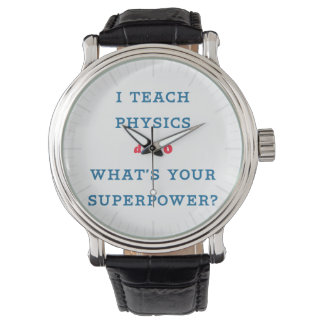 I Teach Physics What's Your Superpower Wrist Watch