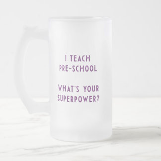I Teach Pre-School What's Your Superpower? Frosted Glass Beer Mug