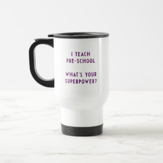 I Teach Pre-School What's Your Superpower? Travel Mug