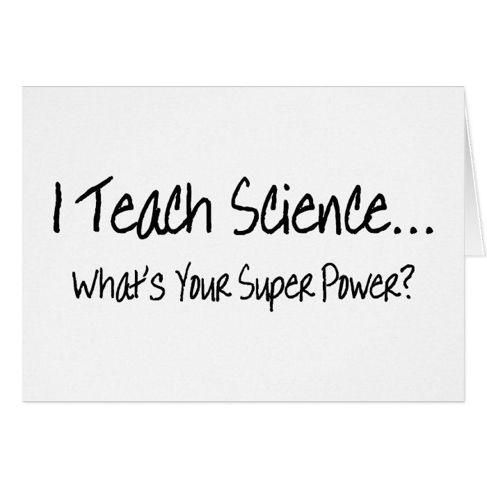 I Teach Science Whats Your Super Power Card