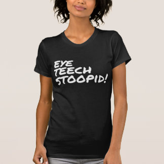 I Teach Stupid Funny T-Shirt