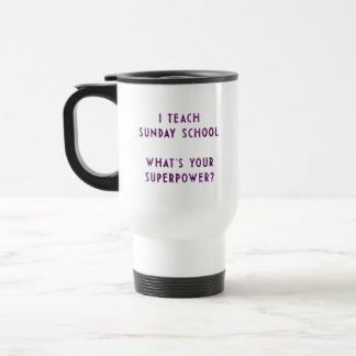 I Teach Sunday School What's Your Superpower? 15 Oz Stainless Steel Travel Mug