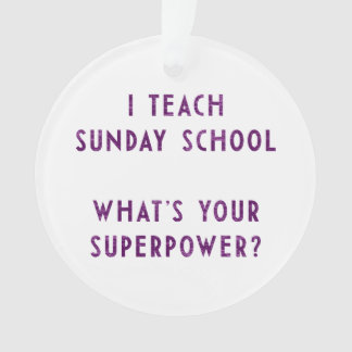 I Teach Sunday School What's Your Superpower? Ornament