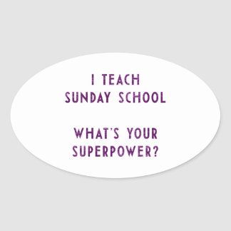 I Teach Sunday School What's Your Superpower? Oval Sticker